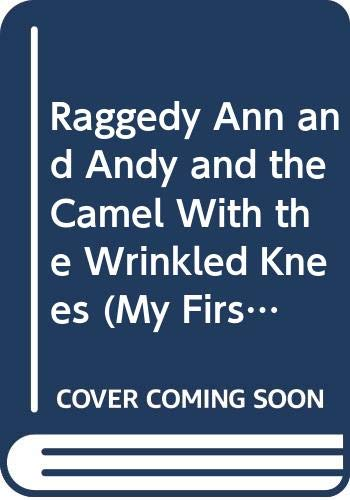 9780606254601: Raggedy Ann and Andy and the Camel With the Wrinkled Knees (My First Raggedy Ann)