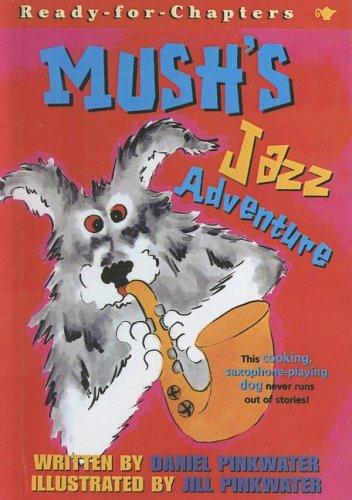 9780606254946: Mush's Jazz Adventure (Ready-for-Chapters)