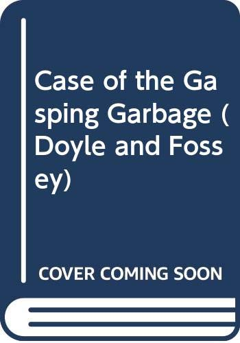 9780606255707: Case of the Gasping Garbage (Doyle and Fossey)