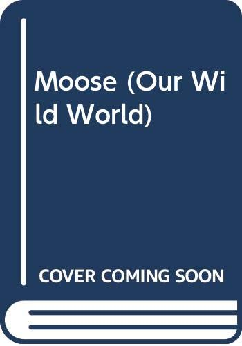 Moose (Our Wild World): Fredericks, Anthony D.