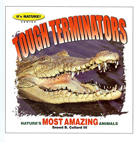 Tough Terminators: 12 of Nature's Most Amazing Animals (It's Nature! Series) (060625689X) by Collard, Sneed B.