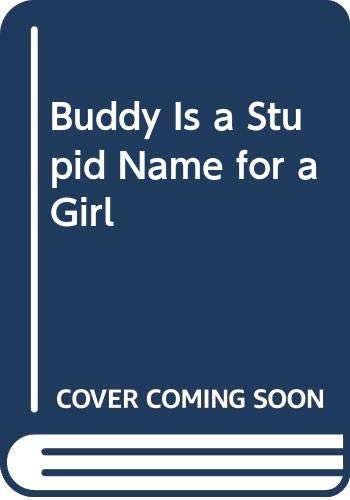 9780606256964: Buddy Is a Stupid Name for a Girl