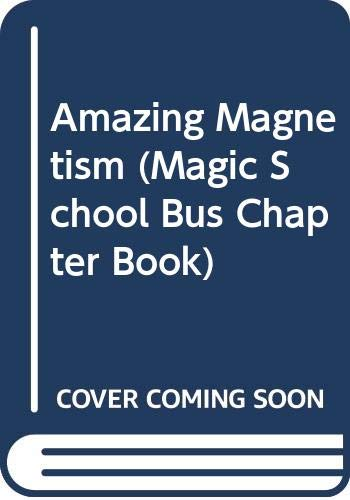 9780606257961: Amazing Magnetism (Magic School Bus Chapter Book)