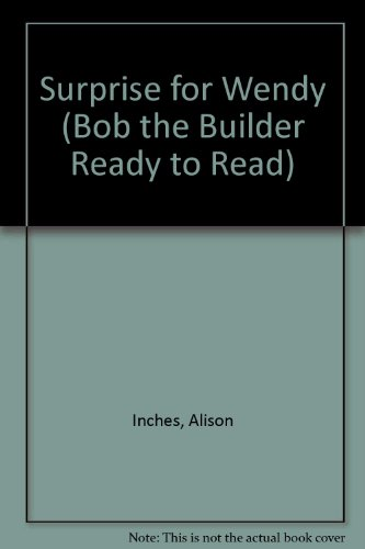 9780606259248: Surprise for Wendy (Bob the Builder Ready to Read)