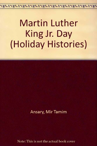 Martin Luther King Jr. Day (Holiday Histories): Ansary, Mir Tamim