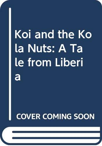 9780606274777: Koi and the Kola Nuts: A Tale from Liberia