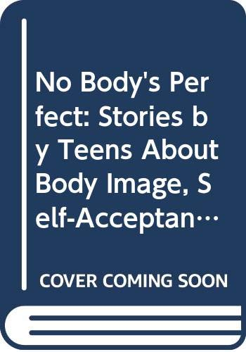9780606276344: No Body's Perfect: Stories by Teens About Body Image, Self-Acceptance, and the Search for Identity