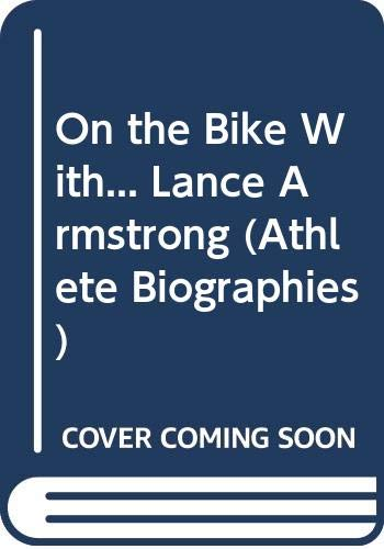 On the Bike With... Lance Armstrong (Athlete Biographies) (0606278184) by Matt Christopher
