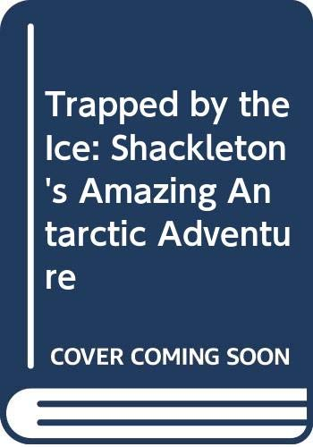 9780606278270: Trapped by the Ice: Shackleton's Amazing Antarctic Adventure