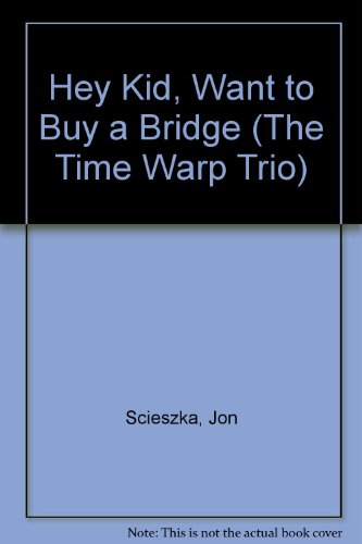 9780606281652: Hey Kid, Want to Buy a Bridge (The Time Warp Trio)