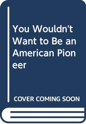 9780606282888: You Wouldn't Want to Be an American Pioneer
