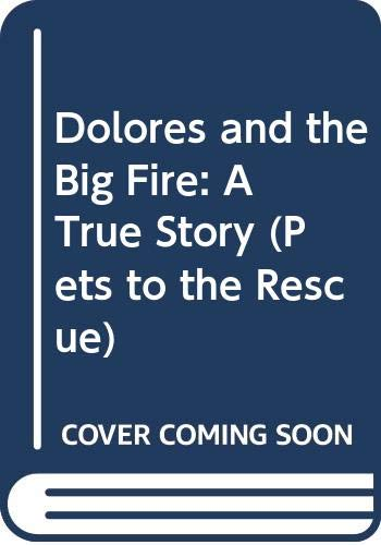 9780606283717: Dolores and the Big Fire: A True Story (Pets to the Rescue)