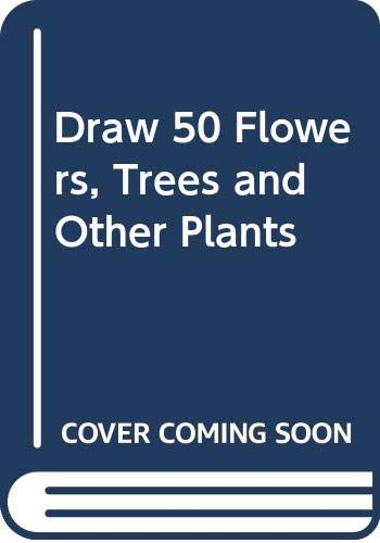 9780606285223: Draw 50 Flowers, Trees and Other Plants