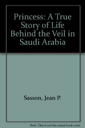 Princess: A True Story of Life Behind the Veil in Saudi Arabia (0606286500) by Jean P. Sasson