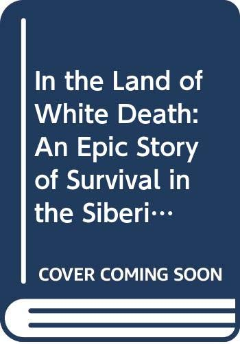 9780606286589: In the Land of White Death: An Epic Story of Survival in the Siberian Arctic (Exploration)