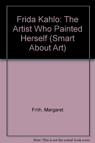 9780606288231: Frida Kahlo: The Artist Who Painted Herself (Smart About Art)