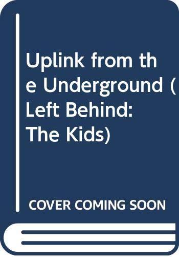 9780606288552: Uplink from the Underground (Left Behind: The Kids)