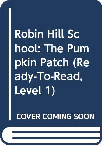 Robin Hill School: The Pumpkin Patch (Ready-to-Read, Level 1) (060629287X) by Margaret McNamara