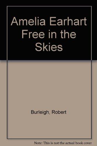 Amelia Earhart Free in the Skies: Burleigh, Robert