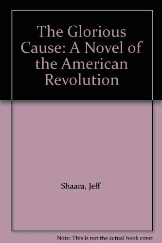 9780606296342: The Glorious Cause: A Novel of the American Revolution