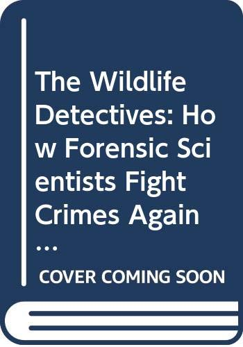9780606303040: The Wildlife Detectives: How Forensic Scientists Fight Crimes Against Nature (Scientists In The Field)