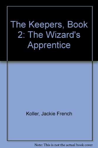 The Keepers, Book 2: The Wizard's Apprentice: Koller, Jackie French