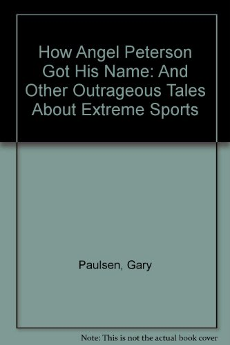 9780606309813: How Angel Peterson Got His Name: And Other Outrageous Tales About Extreme Sports