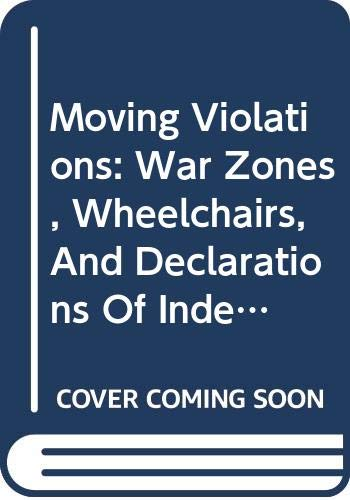 9780606310901: Moving Violations: War Zones, Wheelchairs, And Declarations Of Independence