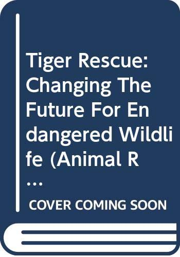 9780606312424: Tiger Rescue: Changing The Future For Endangered Wildlife (Animal Rescue)