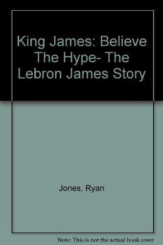 9780606312660: King James: Believe The Hype- The Lebron James Story