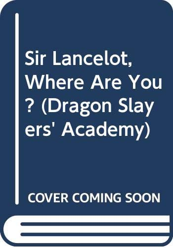 9780606312967: Sir Lancelot, Where Are You? (Dragon Slayers' Academy)