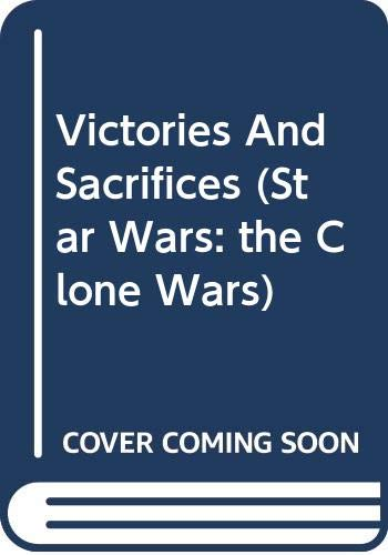 9780606313094: Victories And Sacrifices (Star Wars: the Clone Wars)