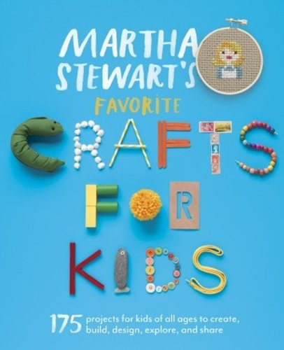 Martha Stewart's Favorite Crafts for Kids: 175 Projects for Kids of All Ages to Create, Build,...
