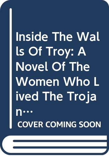 9780606326988: Inside The Walls Of Troy: A Novel Of The Women Who Lived The Trojan War