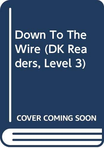 Down To The Wire (DK Readers, Level 3) (9780606328579) by Michael Teitelbaum