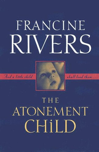 Atonement Child: Francine Rivers