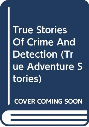 9780606329903: True Stories Of Crime And Detection (True Adventure Stories)
