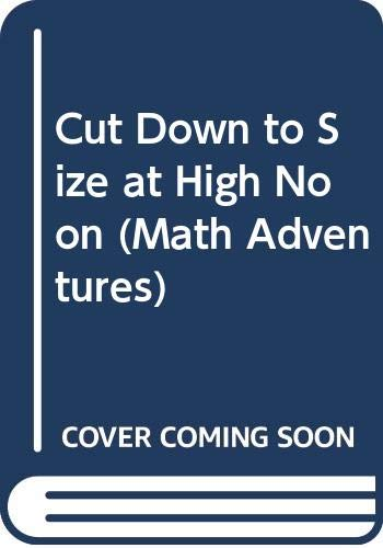 9780606337922: Cut Down to Size at High Noon (Math Adventures)