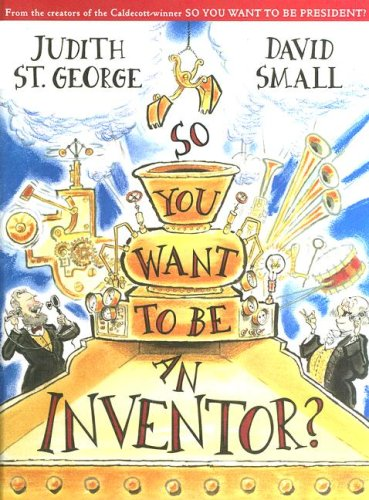 So You Want to Be an Inventor? (0606342958) by Judith St. George