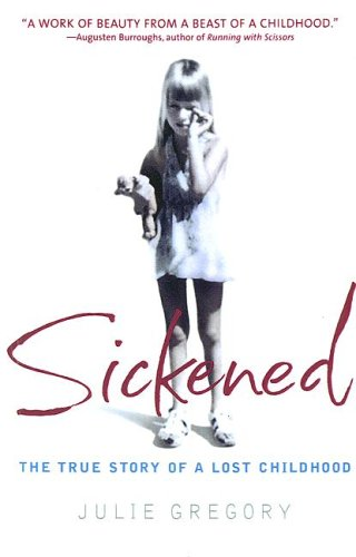 Sickened: The Memoir of a Munchausen by Proxy Childhood (060634683X) by Gregory, Julie