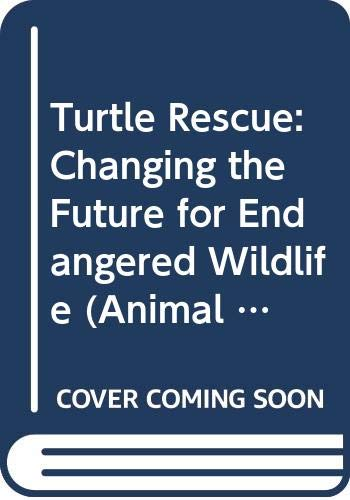 9780606347396: Turtle Rescue: Changing the Future for Endangered Wildlife (Animal Rescue)