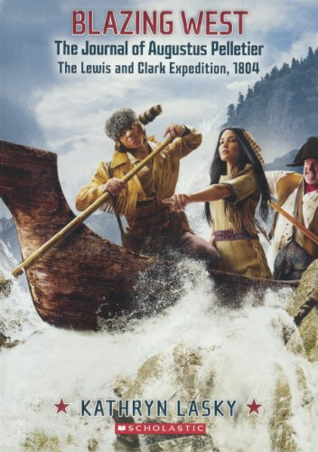 9780606353694: Blazing West, The Journal Of Augustus Pelletier, The Lewis And Clark Expedition, 1804 (Turtleback School & Library Binding Edition)