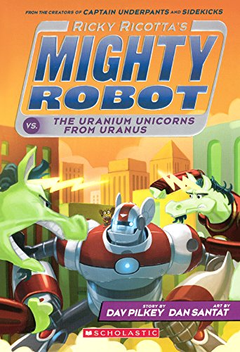 9780606358057: Ricky Ricotta's Mighty Robot Vs. The Uranium Unicorns From Uranus (Turtleback School & Library Binding Edition)