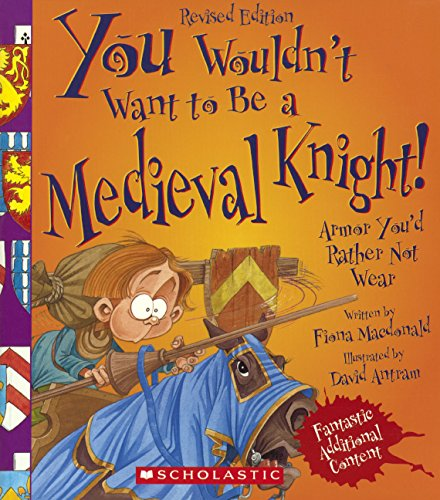 You Wouldn't Want to Be a Medieval Knight!: Armor You'd Rather Not Wear (You Wouldn'...