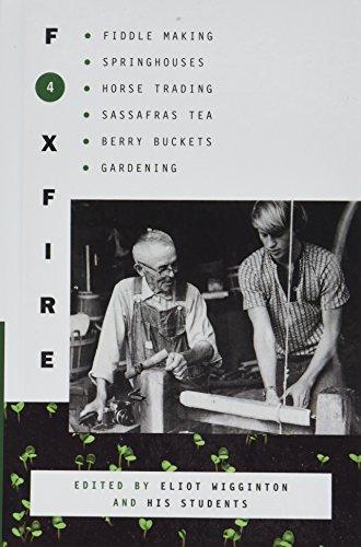 Foxfire 4: Fiddle Making, Springouses, Horse Trading, Sassafras Tea, Berry Buckets, Gardening, and ...