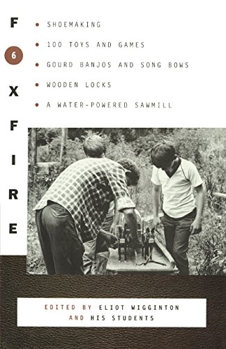 Foxfire 6: Shoemaking, 100 Toys and Games, Gourd Banjos and Song Bows, Wooden Locks, a ...