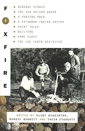 Foxfire 9: General Stores, the Jud Newson Wagon, a Praying Rock, a Catawba Indian Potter--And Hant ...