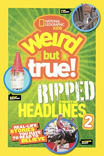 9780606364256: National Geographic Kids Weird But True! Ripped from the Headlines 2: Real-Life Stories You Have to Read to Believe