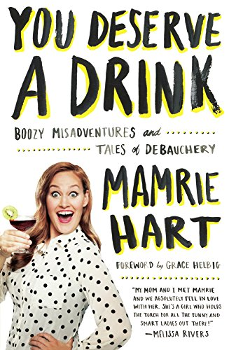 9780606368193: You Deserve A Drink: Boozy Misadventures And Tales Tales Of Debauchery (Turtleback School & Library Binding Edition)
