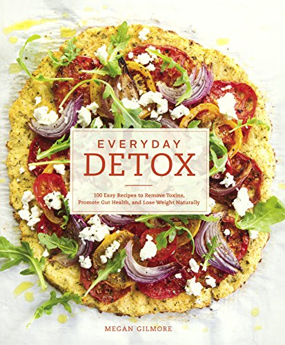 9780606372640: Everyday Detox: 100 Easy Recipes To Remove Toxins, Promote Gut Health, And Lose Weight Naturally (Turtleback School & Library Binding Edition)